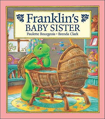 Franklin's Baby Sister By Bourgeois, Paulette/ Clark, Brenda (ILT)