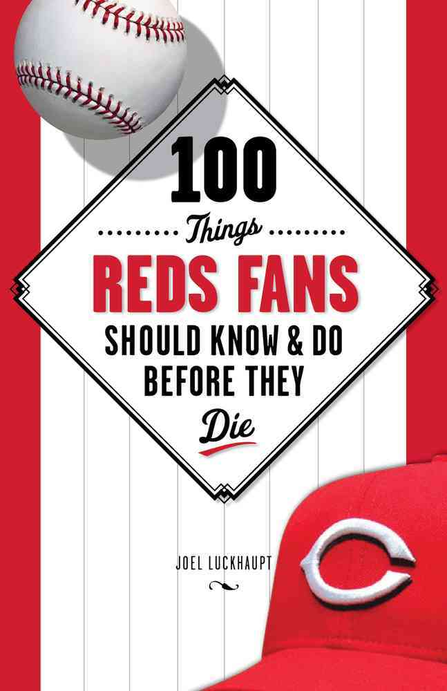 100 Things Reds Fans Should Know & Do Before They Die By Luckhaupt, Joel